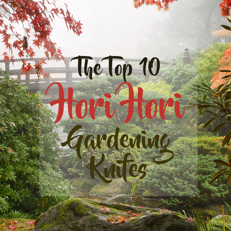 What Is The Best Japanese Hori Hori Gardening Knife?